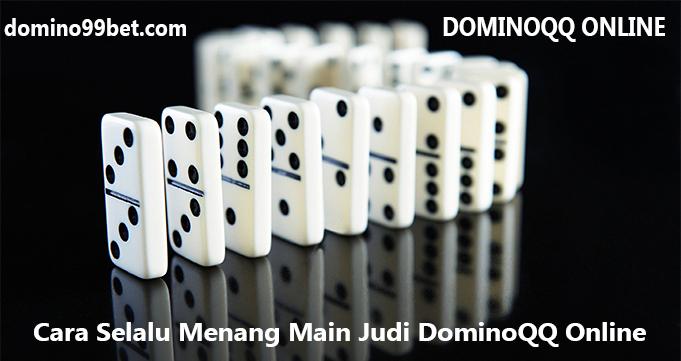 Cara Selalu Menang Main Judi DominoQQ Online