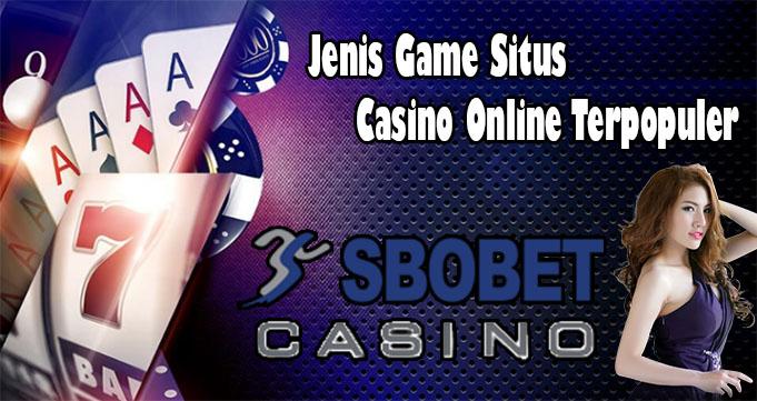 Jenis Game Situs Casino Online Terpopuler