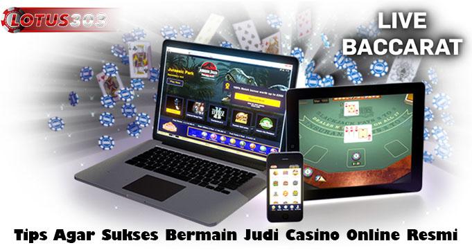 Tips Agar Sukses Bermain Judi Casino Online Resmi