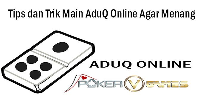 Tips dan Trik Main AduQ Online Agar Menang