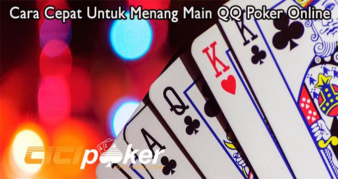 Cara Cepat Untuk Menang Main QQ Poker Online